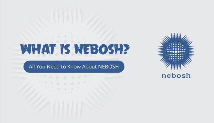 What Is NEBOSH All You Need to Know About NEBOSH