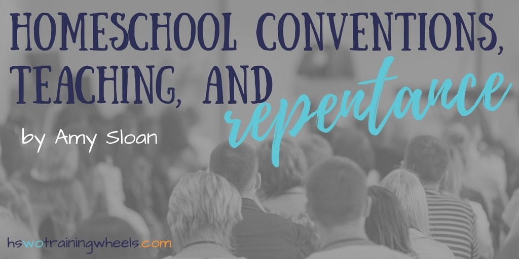 Homeschool Conventions, Teaching, and Repentance