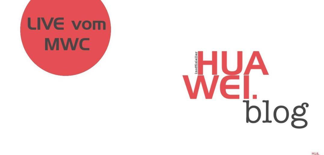 Live Blog Stream MWC 2017 Huawei Pressekonferenz