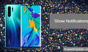 Huawei P30 Pro Tips And Tricks: Show Notifications