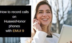 How to record calls on Huawei-Honor phones with EMUI 9
