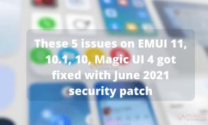 June 2021 EMUI issues fixed