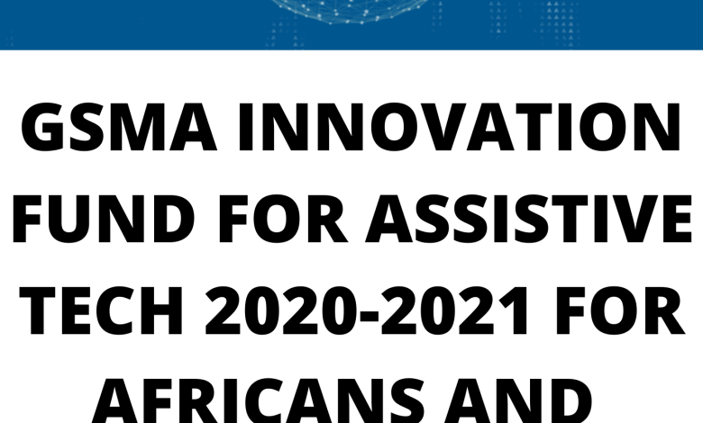 GSMA INNOVATION FUND FOR ASSISTIVE TECH 2020-2021 FOR AFRICANS AND ASIANS - FUNDED