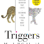 Triggers: Creating Behavior That Lasts–Becoming the Person You Want to Be by Dr.Marshall Goldsmith