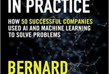 Photo of Artificial Intelligence in Practice: How 50 Successful Companies Used AI and Machine Learning to Solve Problems