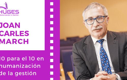 10 para el 10 en humanización de la gestión por Joan Carles March