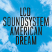 "LCD Soundsystem – ""American Dream"""
