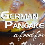 German Pancake. Since it's eaten by tearing pieces from one big pancake, it encourages sharing from start to finish.