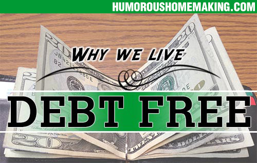 Our story about why we decided to live debt free. And why we think you should too!