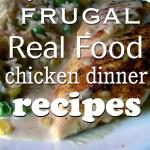 20 Frugal Real Food Chicken Dinner recipes