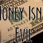 money isn't evil