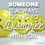 someone will disagree with you
