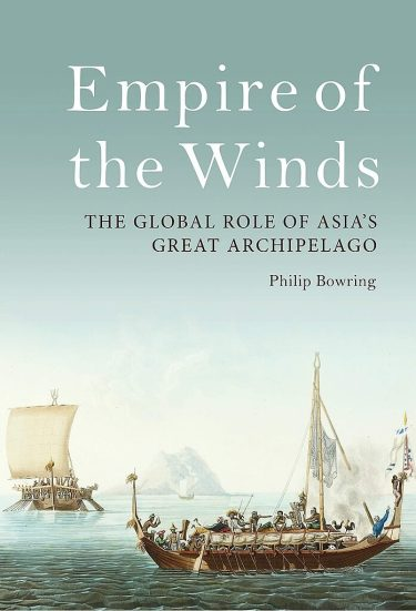 Empire of the Winds: The Global Role of Asia's Great Archipelago, by Philip Bowring