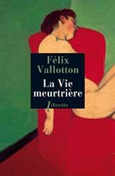 Félix Vallotton, La Vie meurtrière
