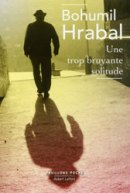 Bohumil Hrabal, Une trop bruyante solitude