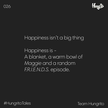 Happiness is- A blanket, a warm bowl of Maggie and a random FRIENDS episode
