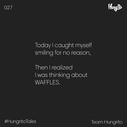 realized i was thinking about waffles and smiling for no reason