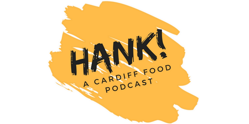 Hank! A Cardiff Food Podcast