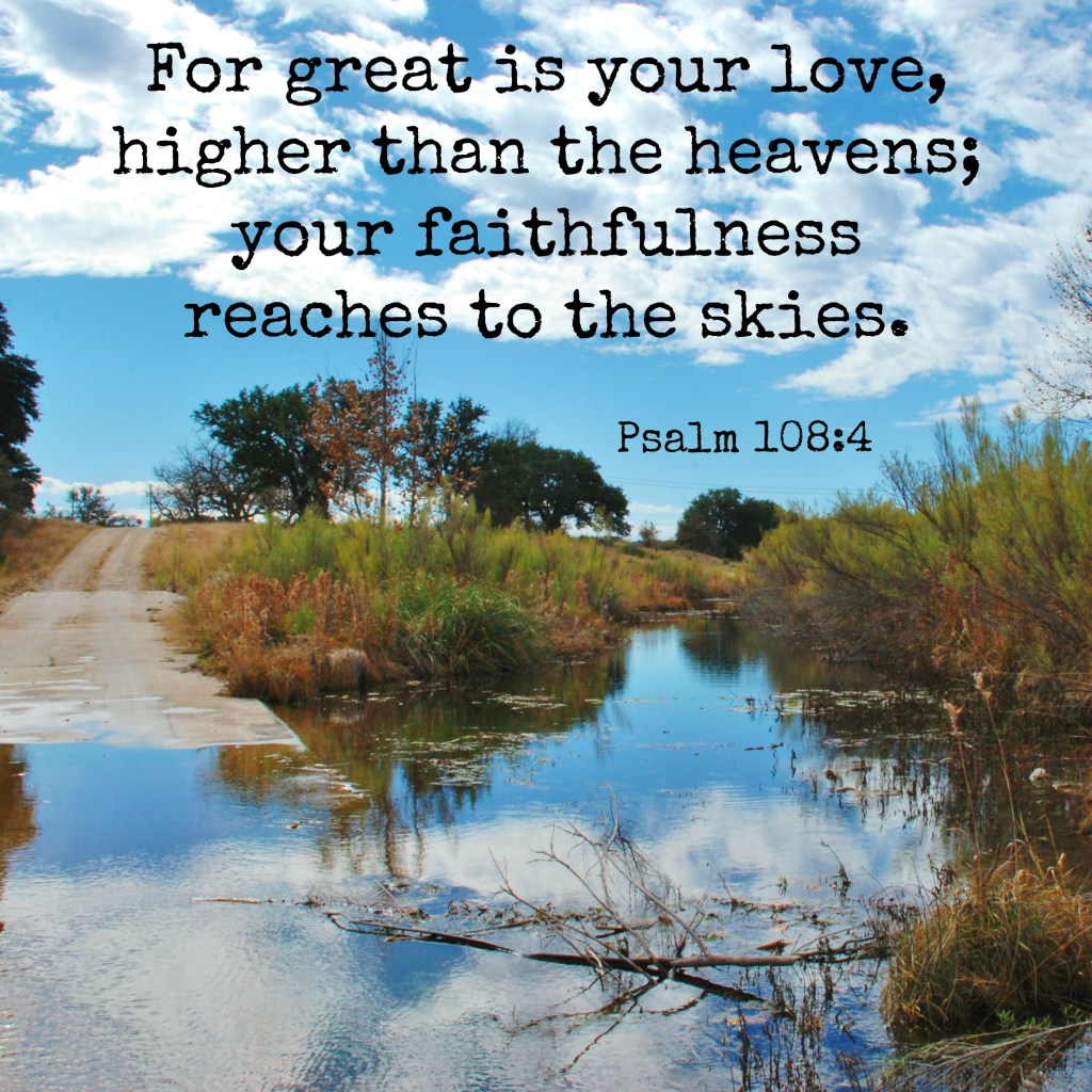 For great is your love, higher than the heavens; your faithfulness reaches to the skies. Psalm 108:4 Memory verse challenge www.huntandhost.net