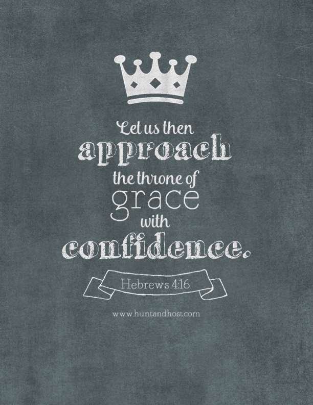 Let us then approach the throne of grace with confidence. Hebrews 4:16 Free Printable art