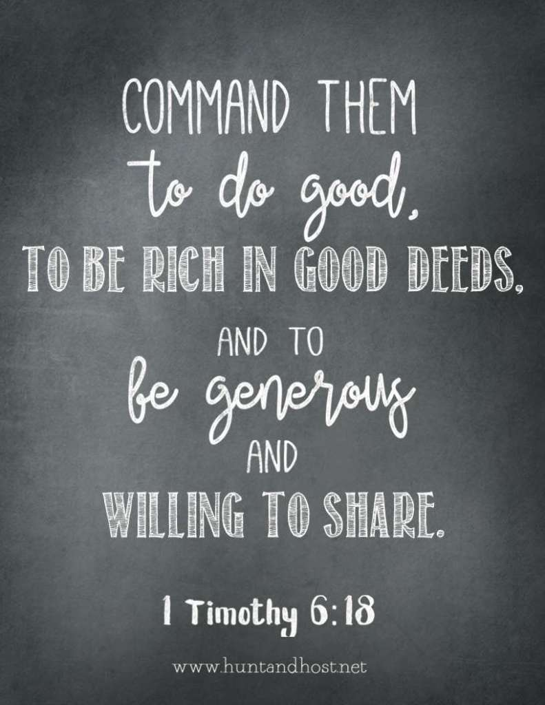 "Command them to do good, to be rich in good deeds, and to be generous and willing to share. 1 Timothy 6""18 FREE printable"