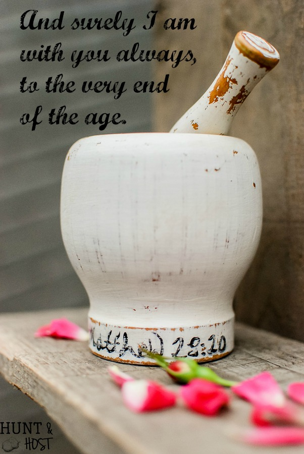 A mortar and pestle makeover that touches on the medicine of your presence. Matthew 28:20