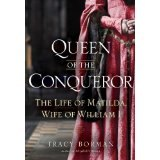 BOOK REVIEW:  'Queen of the Conquerer': Tracy Borman Scores Again With Biography of Matilda, Queen of England -- Who Shared Power With Her Husband William, Duke of Normandy and King of England