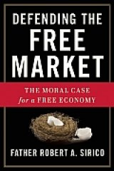 BOOK REVIEW:  Robert Sirico Says There's a Moral Case for Free Markets in 'Defending the Free Market'