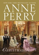 BOOK REVIEW: 'A Christmas Hope': Anne Perry Introduces an Admirable Woman -- and Her Less Than Admirable Spouse