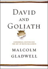 BOOK REVIEW: 'David and Goliath': Malcolm Gladwell Upsets Conventional Wisdom on Learning Disabilities, Crime and Punishment, Tough Childhoods, Civil Rights in Birmingham, Good vs. Great Colleges