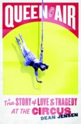 BOOK REVIEW: 'Queen of The Air': Biography of Two of the Most Famous Aerialists in Circus History Proves Once Again That Truth is Stranger Than Fiction