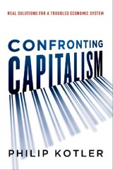BOOK REVIEW: 'Confronting Capitalism: Real Solutions for a Troubled Economic System': Marketing Guru with Economics Education Offers Fixes