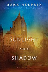 BOOK REVIEW: On This Valentine's Day Start Reading Mark Helprin's  'In Sunlight and in Shadow'  to Immerse Yourself in  a Monumental Love Story Set in Post WW II New York City