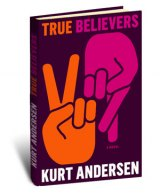 BOOK REVIEW: 'True Believers': Fictional Saga of Midwestern Suburban Radicals Turned Establishment Icons Rings True