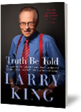 BOOK REVIEW: 'Truth Be Told': Larry King Reveals Why He Decided to Leave His Top-Rated Interview Show and What's In the Future for Him at Age 78