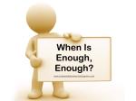 When Is It Enough?