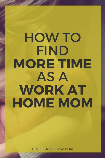 How to Find More Time as a Work At Home Mom