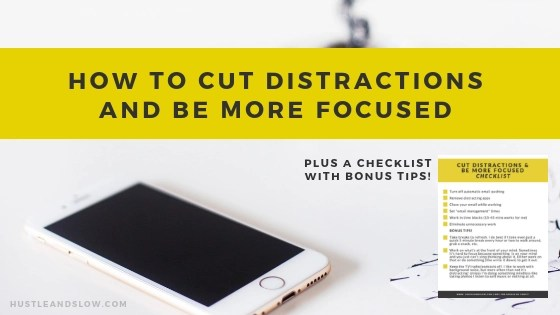 How to cut distractions and be more focused in work and life. Plus a free download checklist with bonus tips!