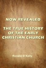 Now Revealed: The True History of the Early Christian Church