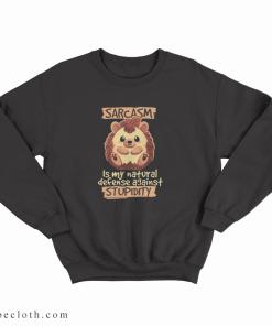 Hedgehog Sarcasm is My Natural Defense Against Stupidity Sweatshirt