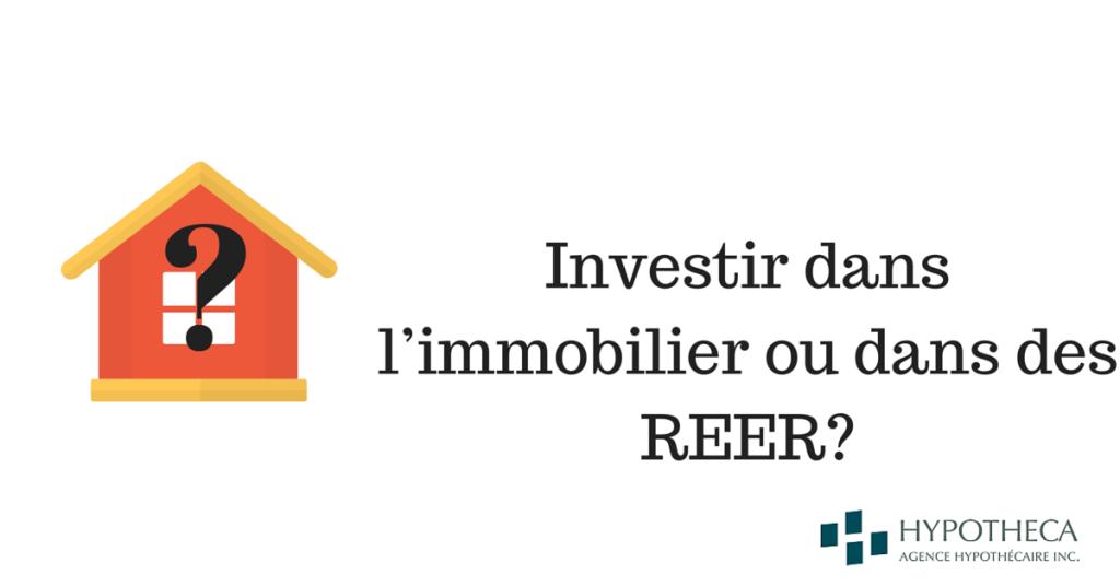 Investir dans immobilier ou dans des REER-