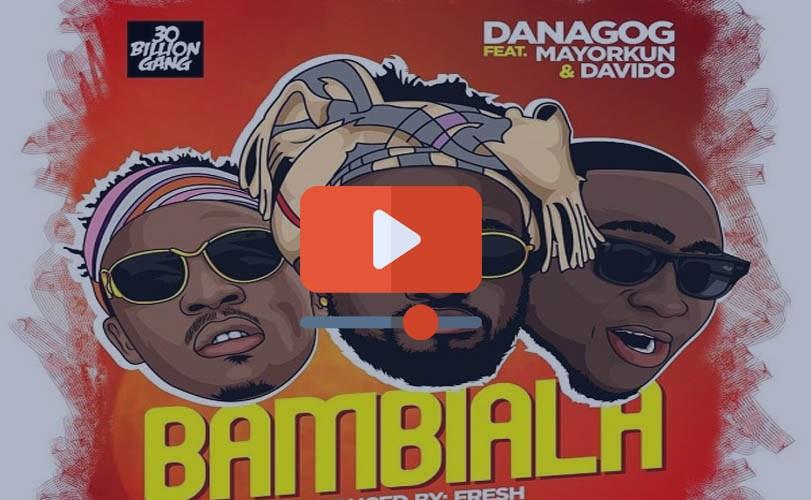 Danagog – Bambiala feat. Davido & Mayorkun (Official Video)