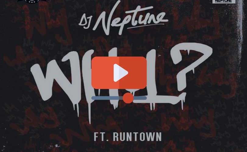 DJ Neptune ft. Runtown – Why (Video)