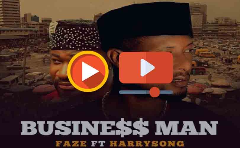Business Man – Faze ft. Harrysong (Audio & Video)