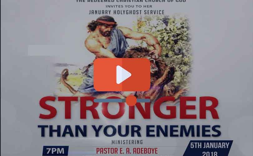 RCCG January 2018 Holy Ghost Service – Stronger than your Enemies