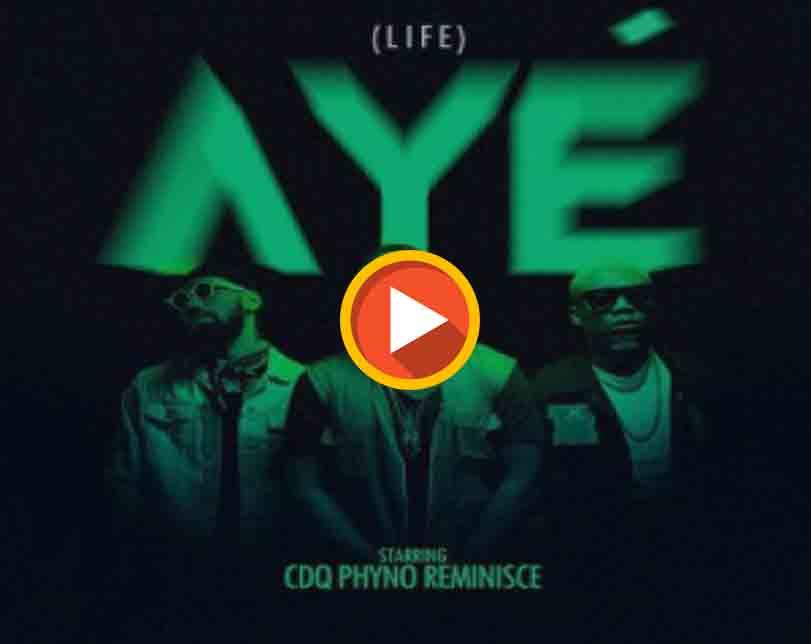 CDQ ft Phyno & Reminisce – Aye (Life)