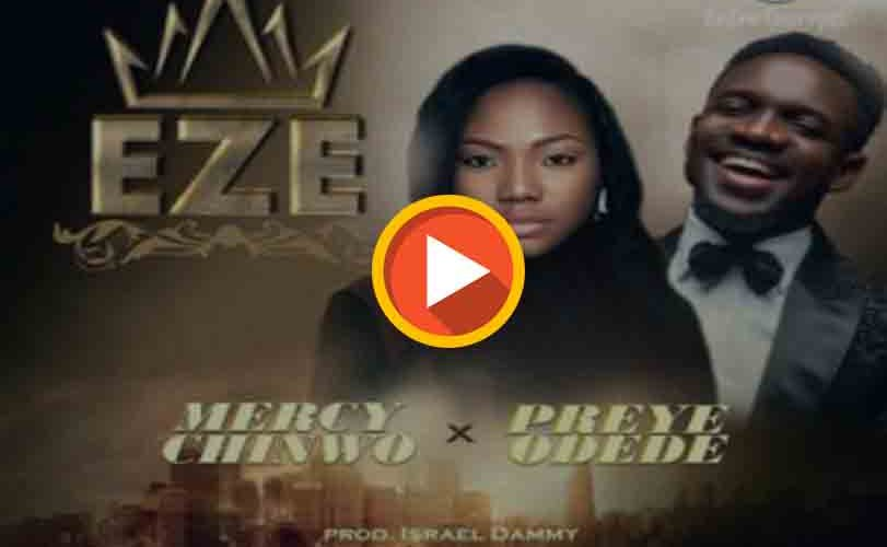 Mercy Chinwo  Ft. Preye Odede – Eze