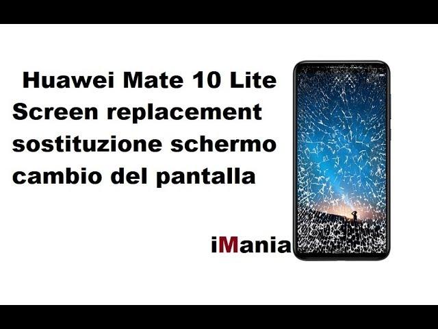 Huawei mate 10 lite cambio vetro touch lcd -iMania tutorial e guide-