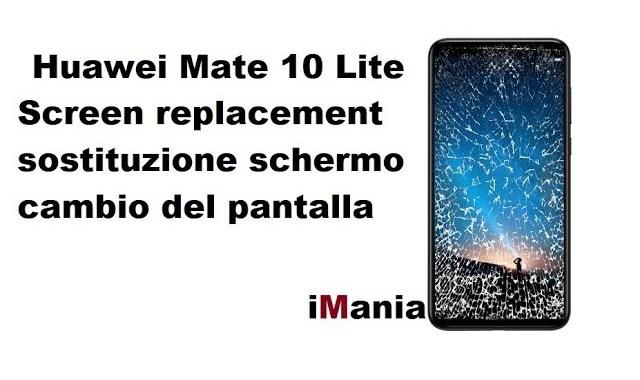 huawei mate 10 lite sostituzione vetro touch lcd tutorial imania
