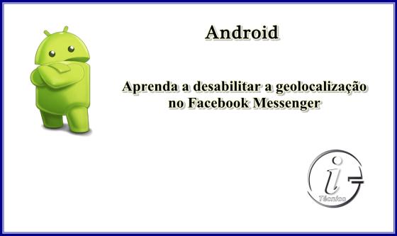 Android-aprenda-a-desabilitar-geolocalizacao-Facebook-messenger